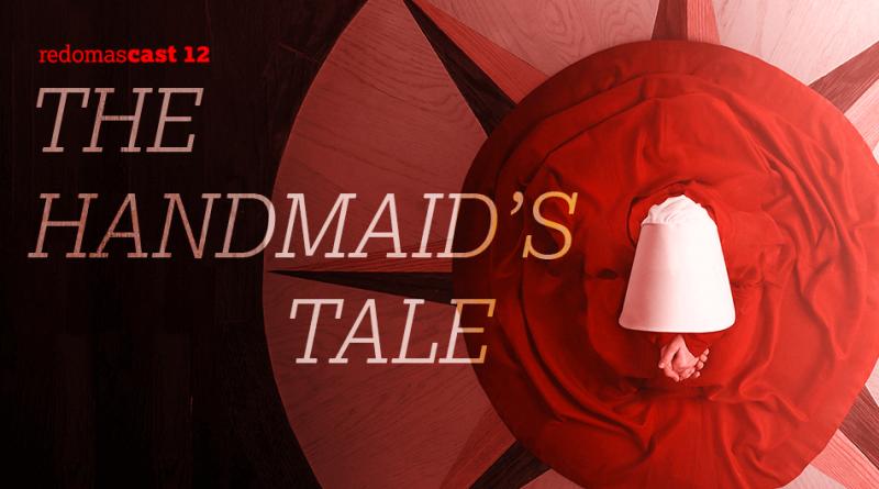 RedomasCast 12 – The Handmaid's Tale