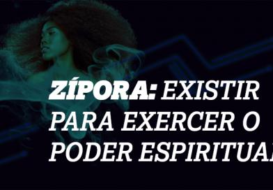Zípora: existir para exercer o poder espiritual