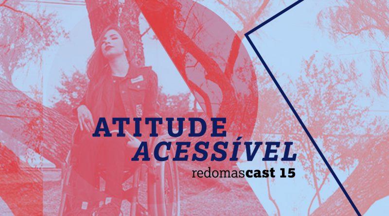 RedomasCast 15 – Atitude Acessível