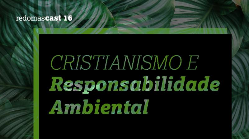 RedomasCast 16 – Cristianismo e Responsabilidade Ambiental