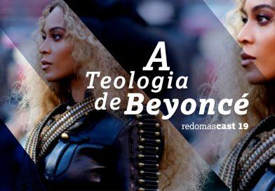 RedomasCast 19 – A Teologia de Beyoncé